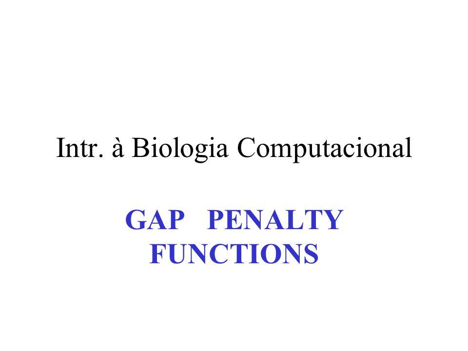 Intr. à Biologia Computacional GAP PENALTY FUNCTIONS