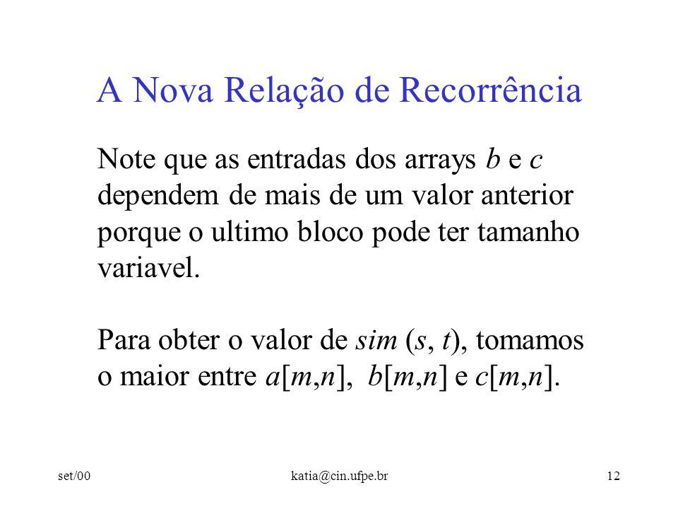 set/00katia@cin.ufpe.br12 A Nova Relação de Recorrência Note que as entradas dos arrays b e c dependem de mais de um valor anterior porque o ultimo bl