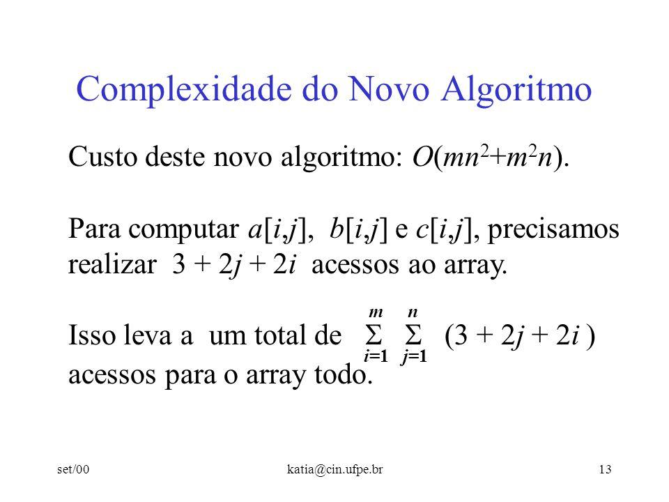 set/00katia@cin.ufpe.br13 Complexidade do Novo Algoritmo Custo deste novo algoritmo: O(mn 2 +m 2 n). Para computar a[i,j], b[i,j] e c[i,j], precisamos