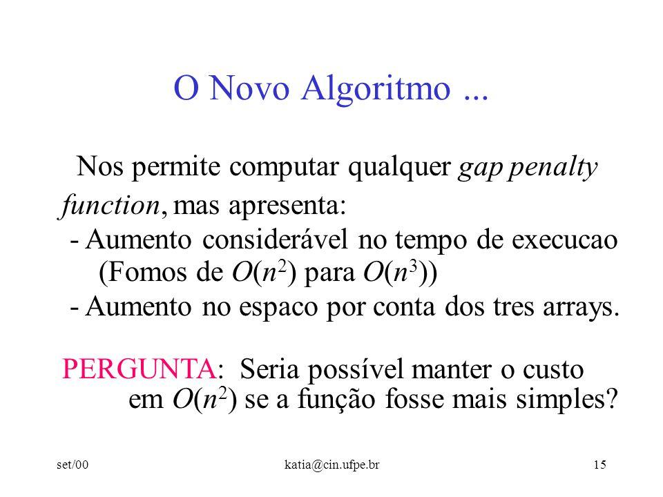 set/00katia@cin.ufpe.br15 O Novo Algoritmo... Nos permite computar qualquer gap penalty function, mas apresenta: - Aumento considerável no tempo de ex