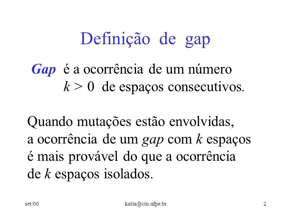 set/00katia@cin.ufpe.br2 Definição de gap Gap é a ocorrência de um número k > 0 de espaços consecutivos. Quando mutações estão envolvidas, a ocorrênci