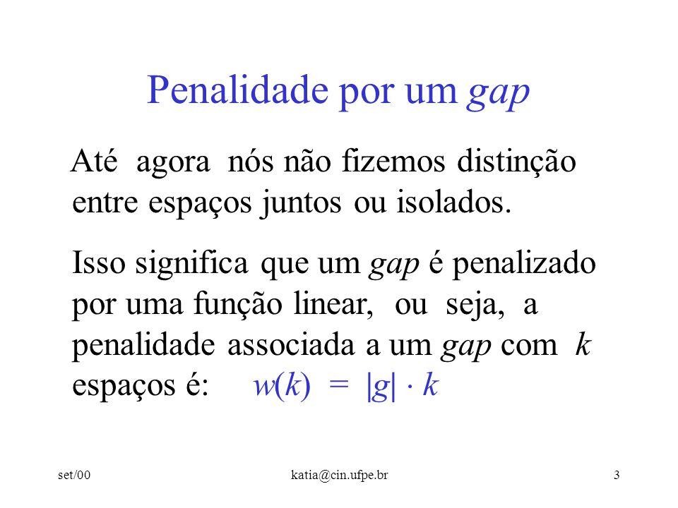 set/00katia@cin.ufpe.br3 Penalidade por um gap Até agora nós não fizemos distinção entre espaços juntos ou isolados. Isso significa que um gap é penal