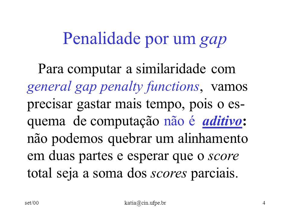 set/00katia@cin.ufpe.br4 Penalidade por um gap Para computar a similaridade com general gap penalty functions, vamos precisar gastar mais tempo, pois