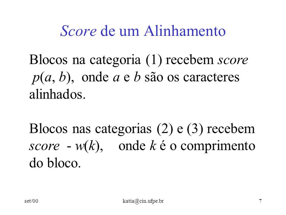 set/00katia@cin.ufpe.br7 Score de um Alinhamento Blocos na categoria (1) recebem score p(a, b), onde a e b são os caracteres alinhados. Blocos nas cat