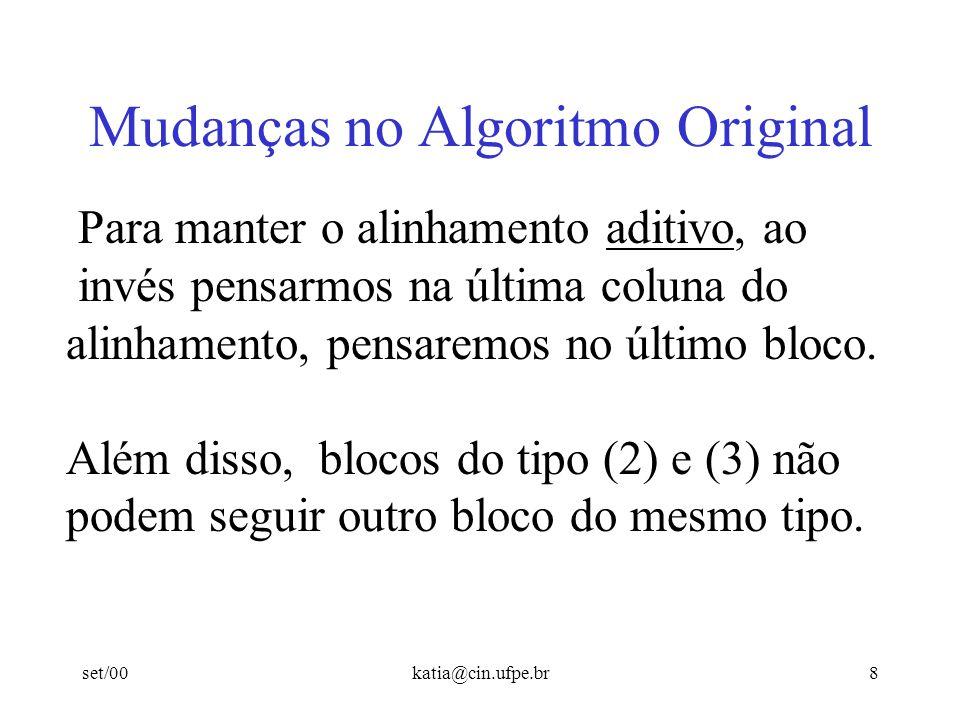 set/00katia@cin.ufpe.br8 Mudanças no Algoritmo Original Para manter o alinhamento aditivo, ao invés pensarmos na última coluna do alinhamento, pensare