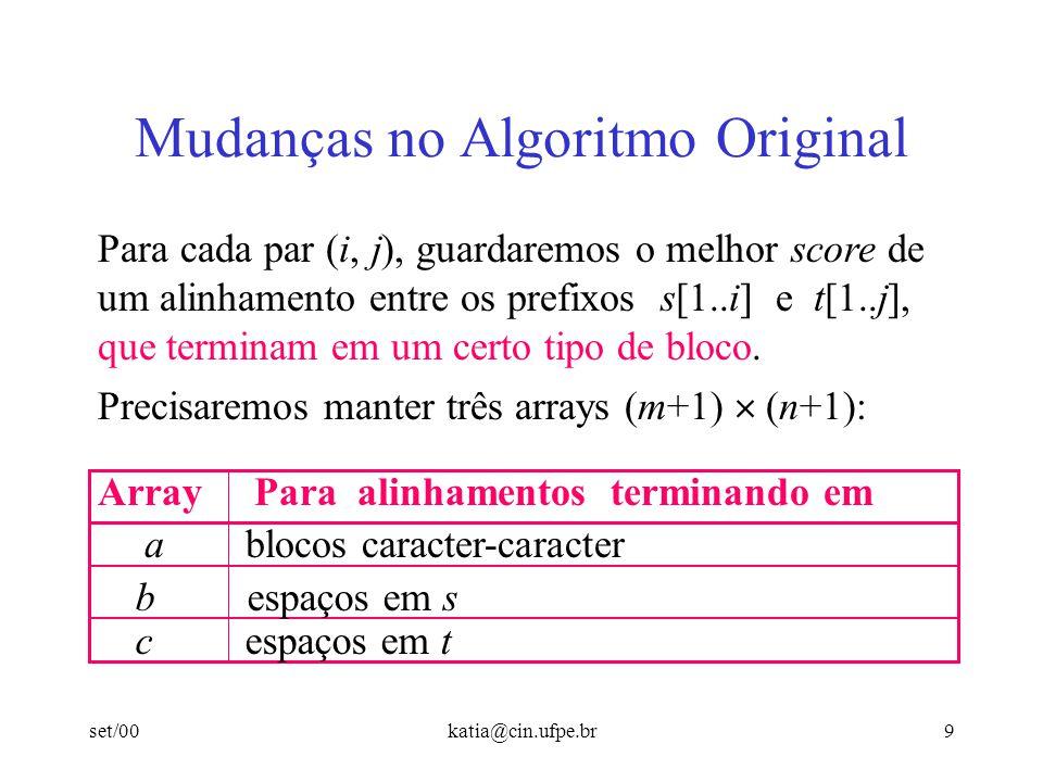 set/00katia@cin.ufpe.br9 Mudanças no Algoritmo Original Para cada par (i, j), guardaremos o melhor score de um alinhamento entre os prefixos s[1..i] e