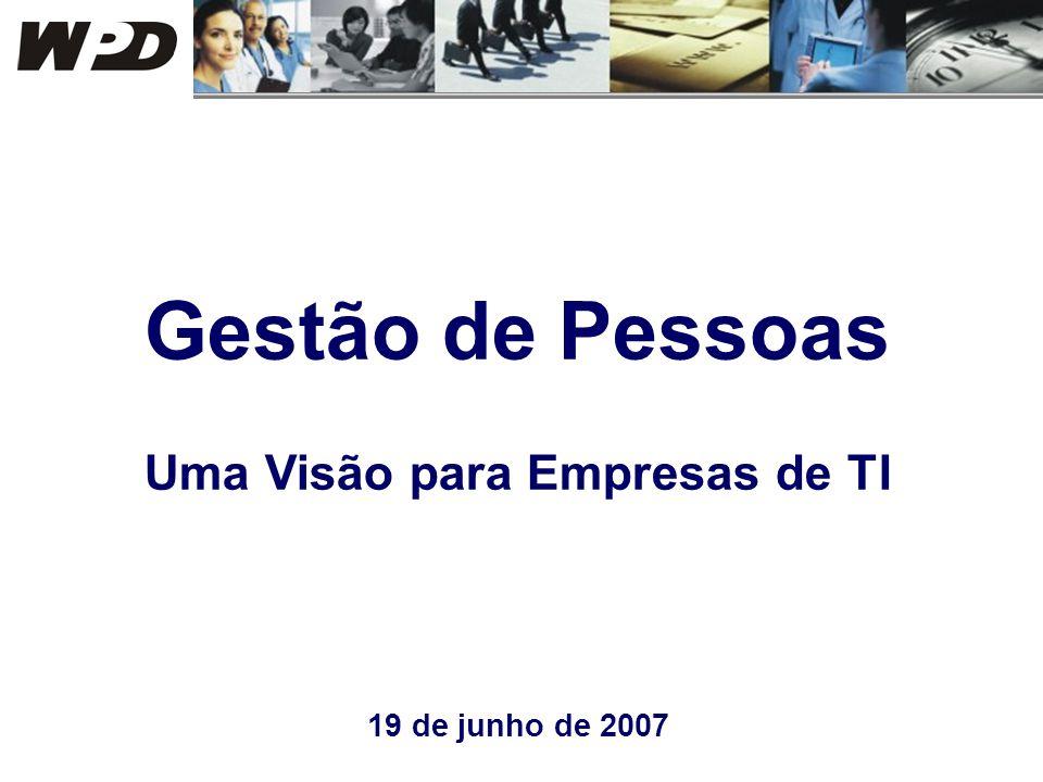 Gestão de Pessoas Uma Visão para Empresas de TI 19 de junho de 2007