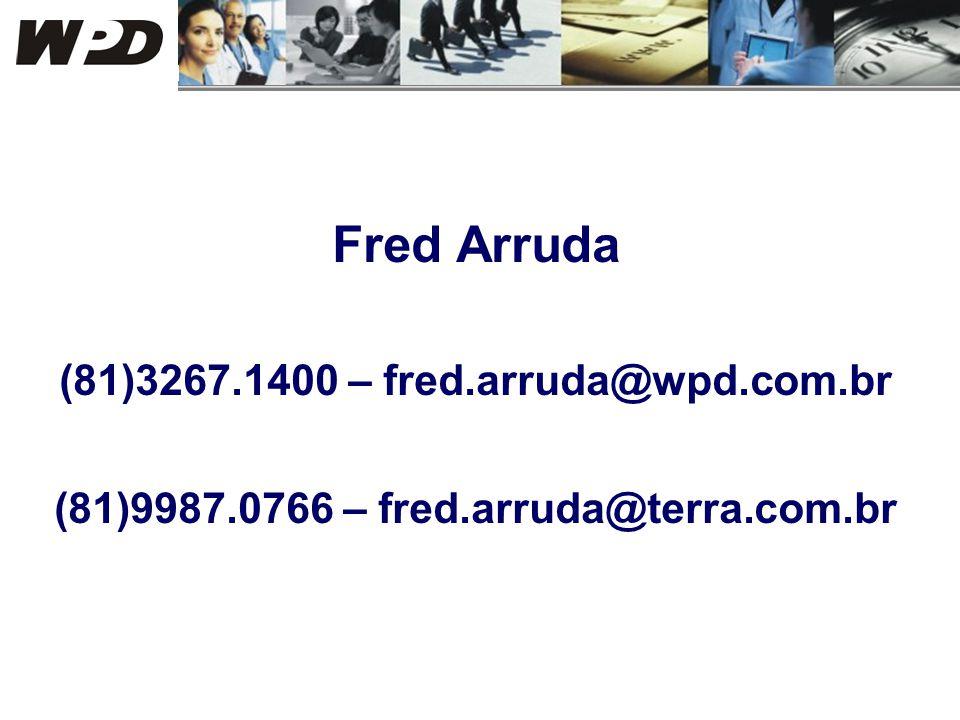 Fred Arruda (81)3267.1400 – fred.arruda@wpd.com.br (81)9987.0766 – fred.arruda@terra.com.br