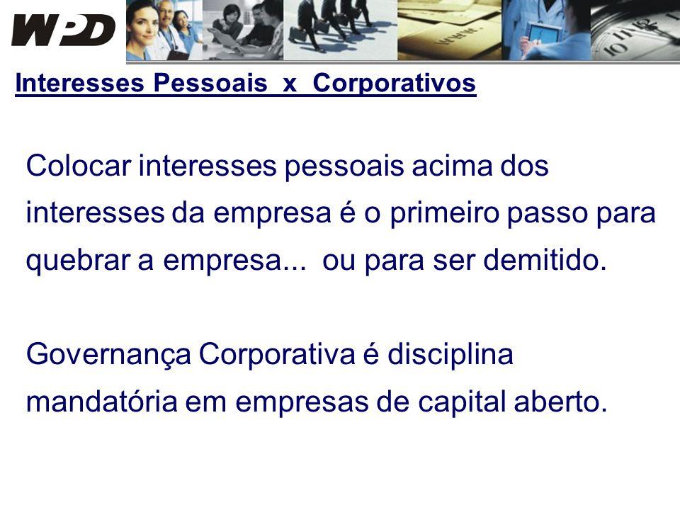 Colocar interesses pessoais acima dos interesses da empresa é o primeiro passo para quebrar a empresa... ou para ser demitido. Governança Corporativa