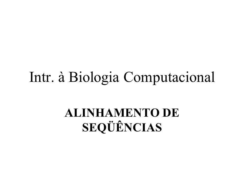 Intr. à Biologia Computacional ALINHAMENTO DE SEQÜÊNCIAS
