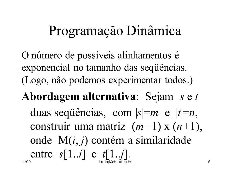 set/00katia@cin.ufep.br6 Programação Dinâmica O número de possíveis alinhamentos é exponencial no tamanho das seqüências.