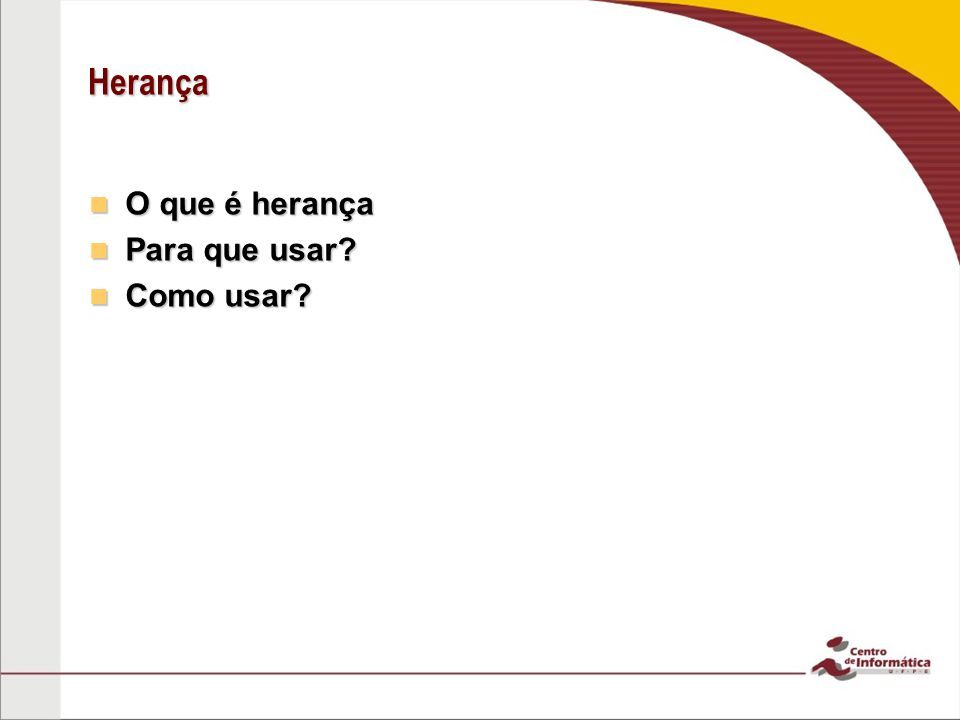 Herança O que é herança O que é herança Para que usar? Para que usar? Como usar? Como usar?