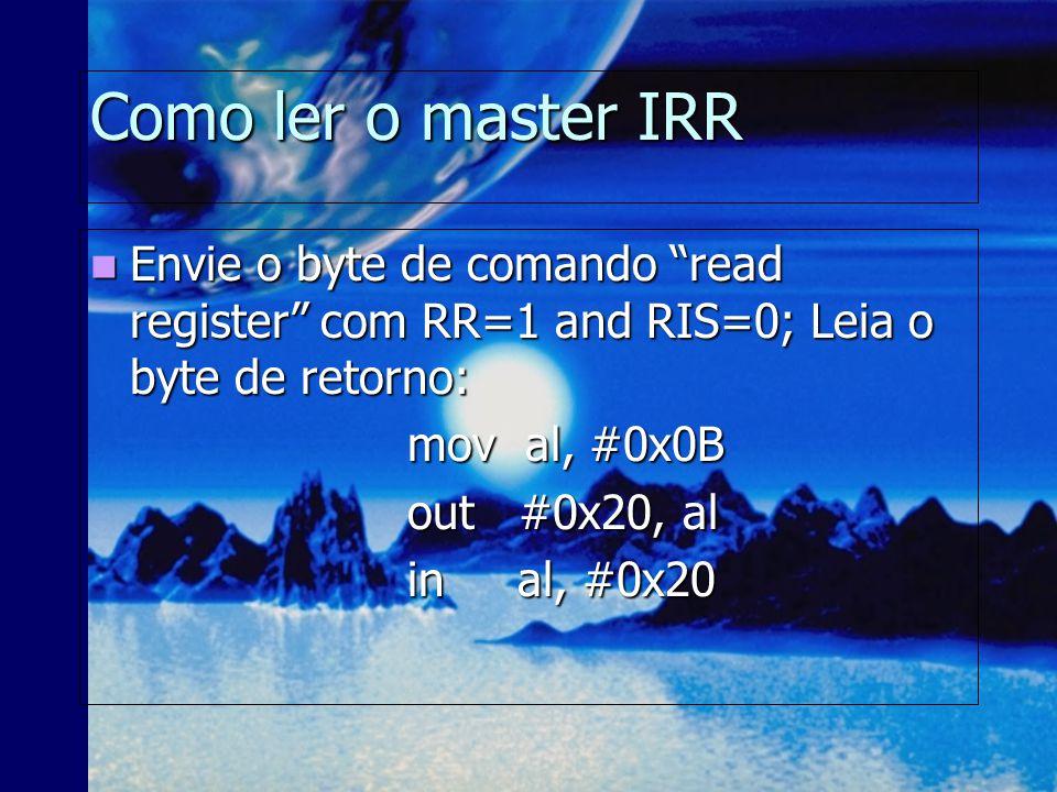 Como ter acesso ao IMR Quando no modo de operação, pode-se ler ou escrever no IMR em qualquer momento (fazendo-se in/out with A0- line=1) Quando no modo de operação, pode-se ler ou escrever no IMR em qualquer momento (fazendo-se in/out with A0- line=1) Read the master IMR:in al, #0x21 Read the master IMR:in al, #0x21 Write the master IMR:out #0x21, al Write the master IMR:out #0x21, al Read the slave IMR: in al, #0xA1 Read the slave IMR: in al, #0xA1 Write the slave IMR: out #0xA1, al Write the slave IMR: out #0xA1, al
