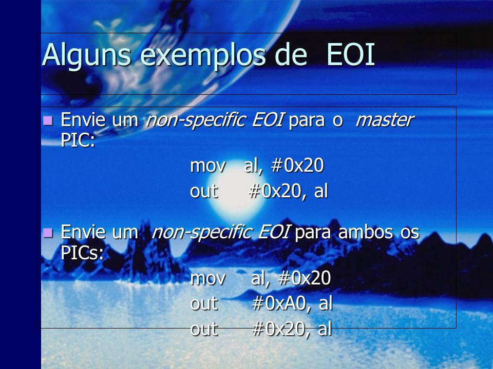 End-of-Interrupt Em modo de operação (a não ser que o modo AEOI tenha sido programado), ao final do serviço de interrupção deve-se enviar um EOI-comma