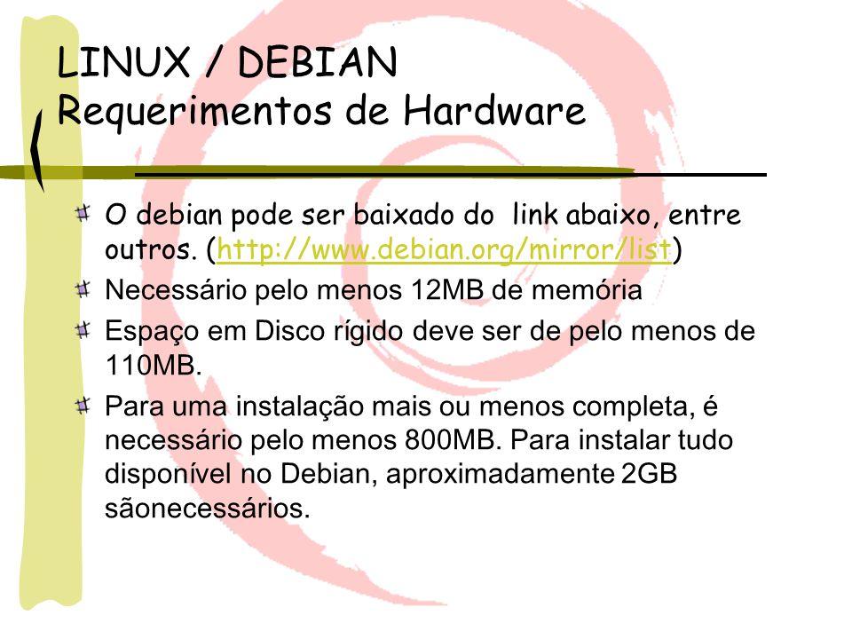 LINUX / DEBIAN Requerimentos de Hardware O debian pode ser baixado do link abaixo, entre outros. (http://www.debian.org/mirror/list)http://www.debian.