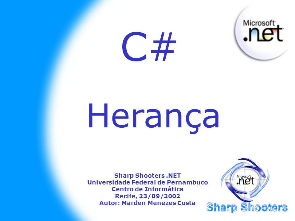 C# Sharp Shooters.NET Universidade Federal de Pernambuco Centro de Informática Recife, 23/09/2002 Autor: Marden Menezes Costa Herança