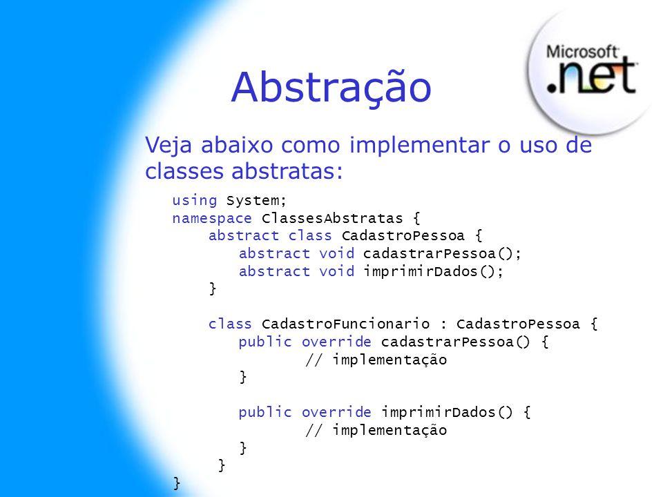 Abstração Veja abaixo como implementar o uso de classes abstratas: using System; namespace ClassesAbstratas { abstract class CadastroPessoa { abstract