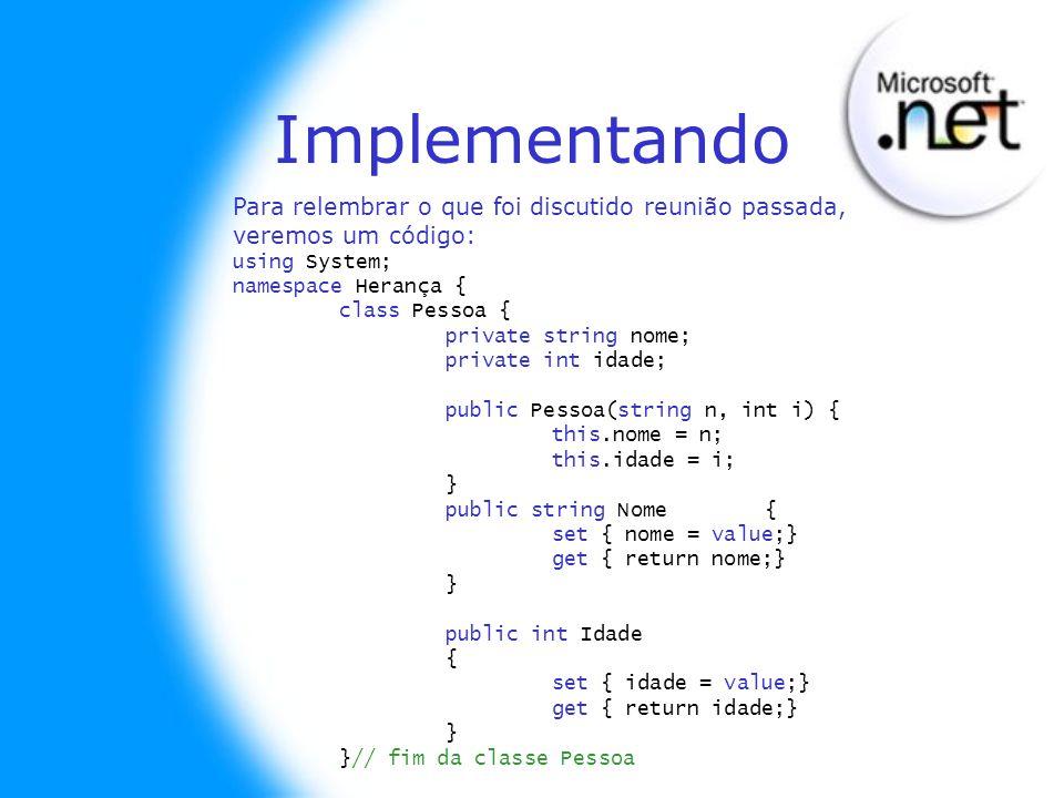 Implementando Para relembrar o que foi discutido reunião passada, veremos um código: using System; namespace Herança { class Pessoa { private string n