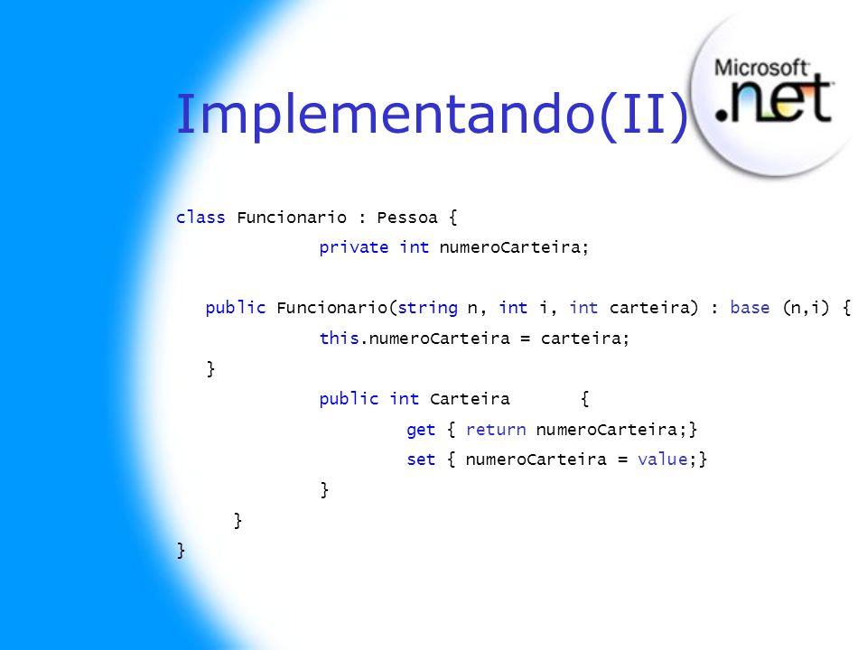 Implementando(II) class Funcionario : Pessoa { private int numeroCarteira; public Funcionario(string n, int i, int carteira) : base (n,i) { this.numer