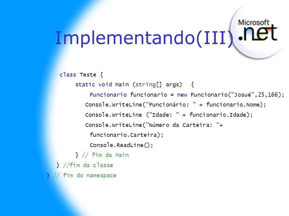 Implementando(III) class Teste { static void Main (string[] args){ Funcionario funcionario = new Funcionario(