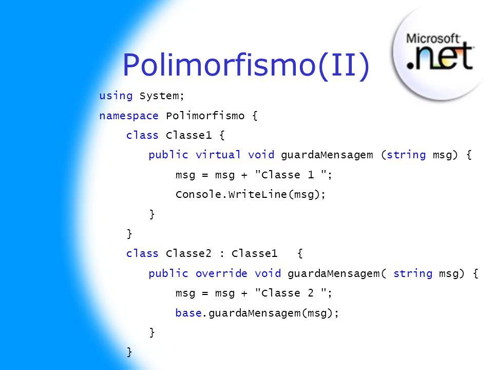 Polimorfismo(II) using System; namespace Polimorfismo { class Classe1 { public virtual void guardaMensagem (string msg) { msg = msg +