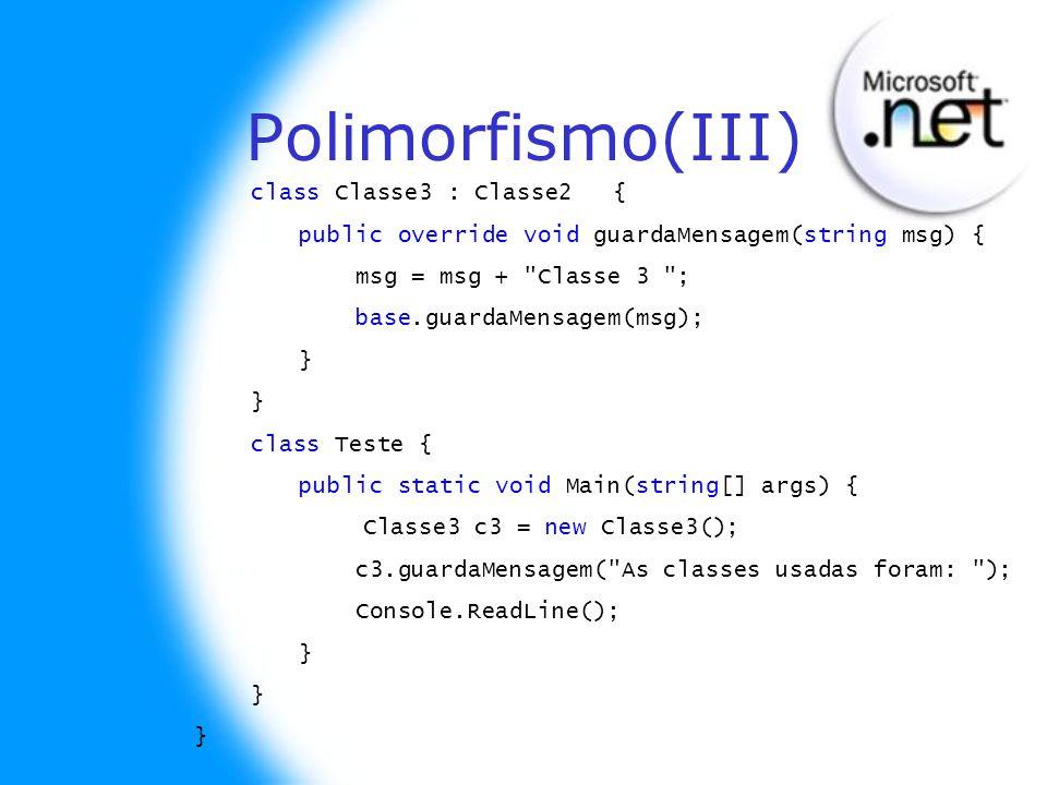 class Classe3 : Classe2{ public override void guardaMensagem(string msg) { msg = msg +