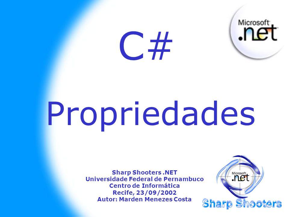 C# Sharp Shooters.NET Universidade Federal de Pernambuco Centro de Informática Recife, 23/09/2002 Autor: Marden Menezes Costa Propriedades