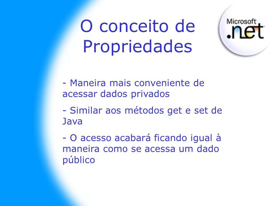 O conceito de Propriedades - Maneira mais conveniente de acessar dados privados - Similar aos métodos get e set de Java - O acesso acabará ficando igual à maneira como se acessa um dado público