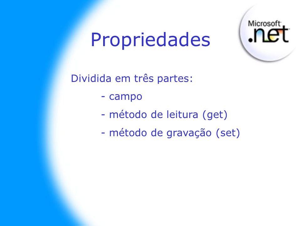 Propriedades Dividida em três partes: - campo - método de leitura (get) - método de gravação (set)