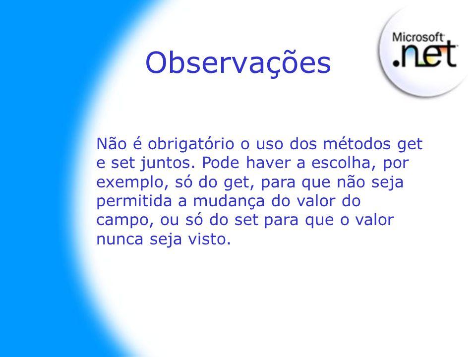 Observações Não é obrigatório o uso dos métodos get e set juntos.