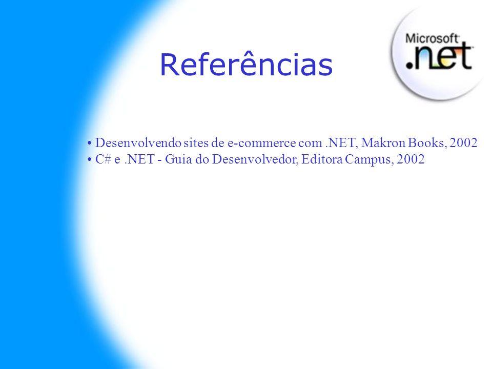 Referências Desenvolvendo sites de e-commerce com.NET, Makron Books, 2002 C# e.NET - Guia do Desenvolvedor, Editora Campus, 2002