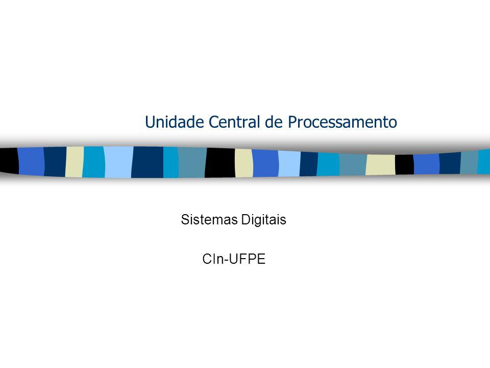 Unidade Central de Processamento Sistemas Digitais CIn-UFPE