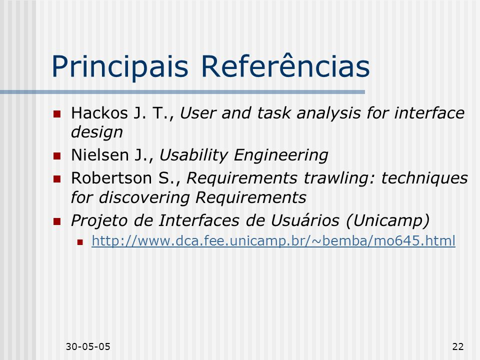 30-05-0522 Principais Referências Hackos J. T., User and task analysis for interface design Nielsen J., Usability Engineering Robertson S., Requiremen