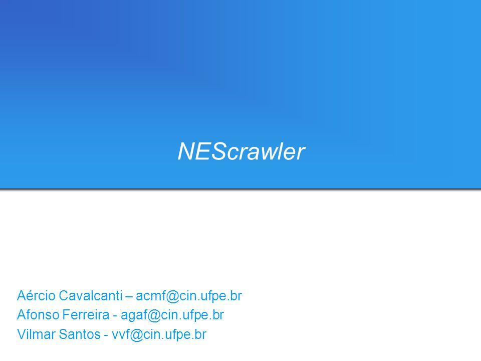 NEScrawler Aércio Cavalcanti – acmf@cin.ufpe.br Afonso Ferreira - agaf@cin.ufpe.br Vilmar Santos - vvf@cin.ufpe.br