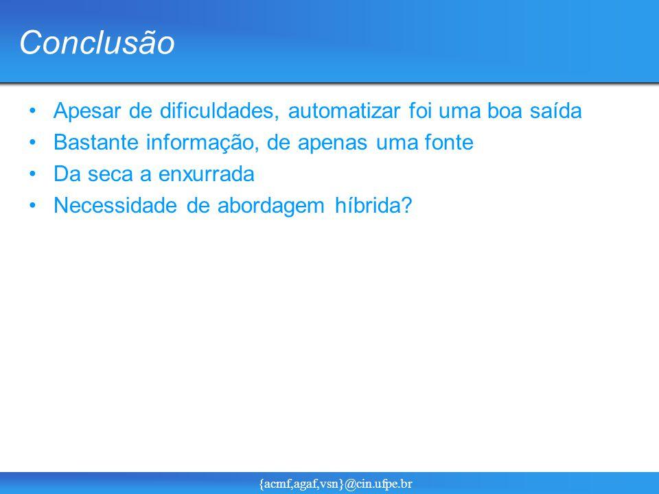 {acmf,agaf,vsn}@cin.ufpe.br Conclusão Apesar de dificuldades, automatizar foi uma boa saída Bastante informação, de apenas uma fonte Da seca a enxurrada Necessidade de abordagem híbrida