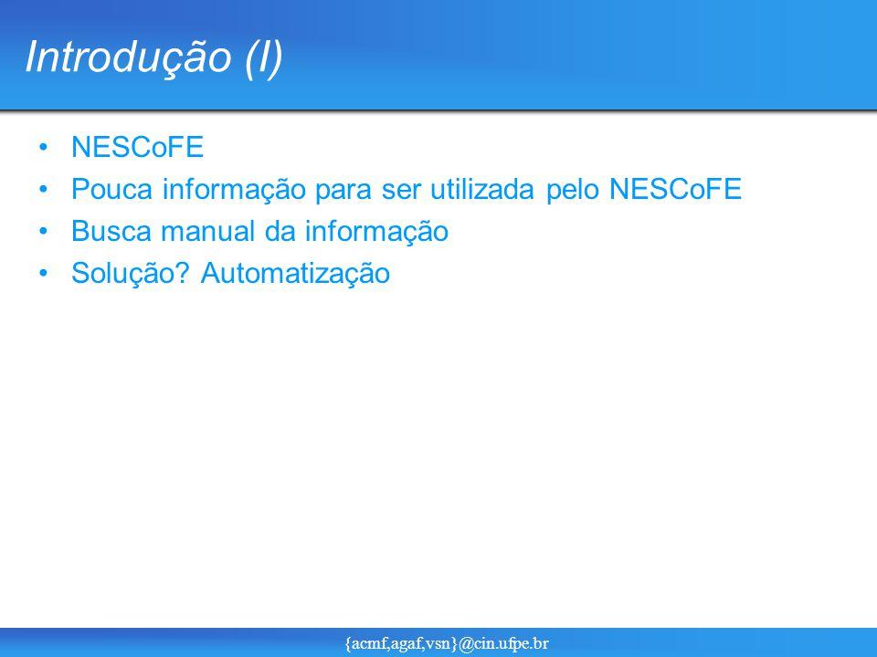 {acmf,agaf,vsn}@cin.ufpe.br Introdução (I) NESCoFE Pouca informação para ser utilizada pelo NESCoFE Busca manual da informação Solução.