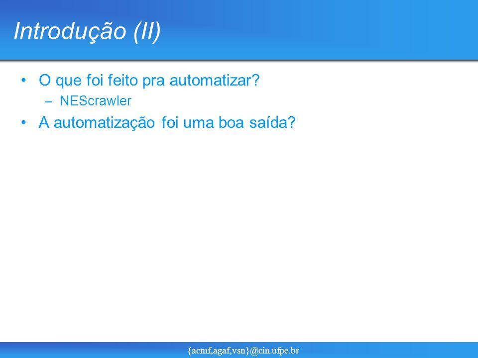 {acmf,agaf,vsn}@cin.ufpe.br Introdução (II) O que foi feito pra automatizar.