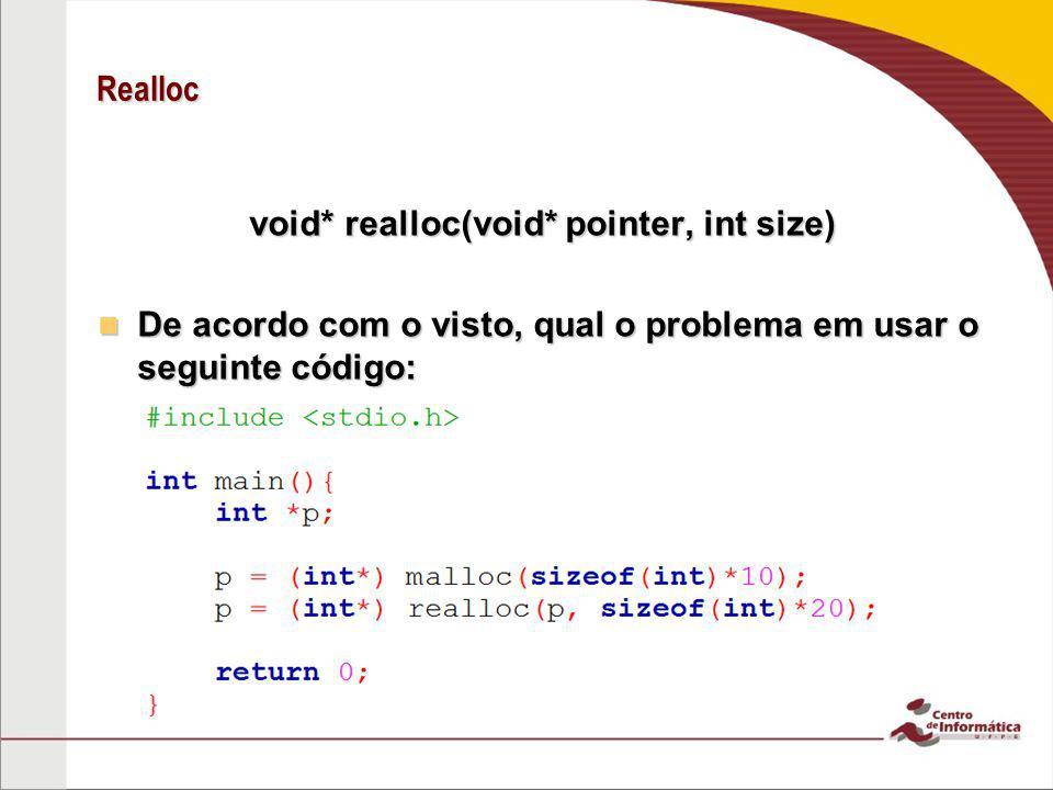 Realloc void* realloc(void* pointer, int size) De acordo com o visto, qual o problema em usar o seguinte código: De acordo com o visto, qual o problem