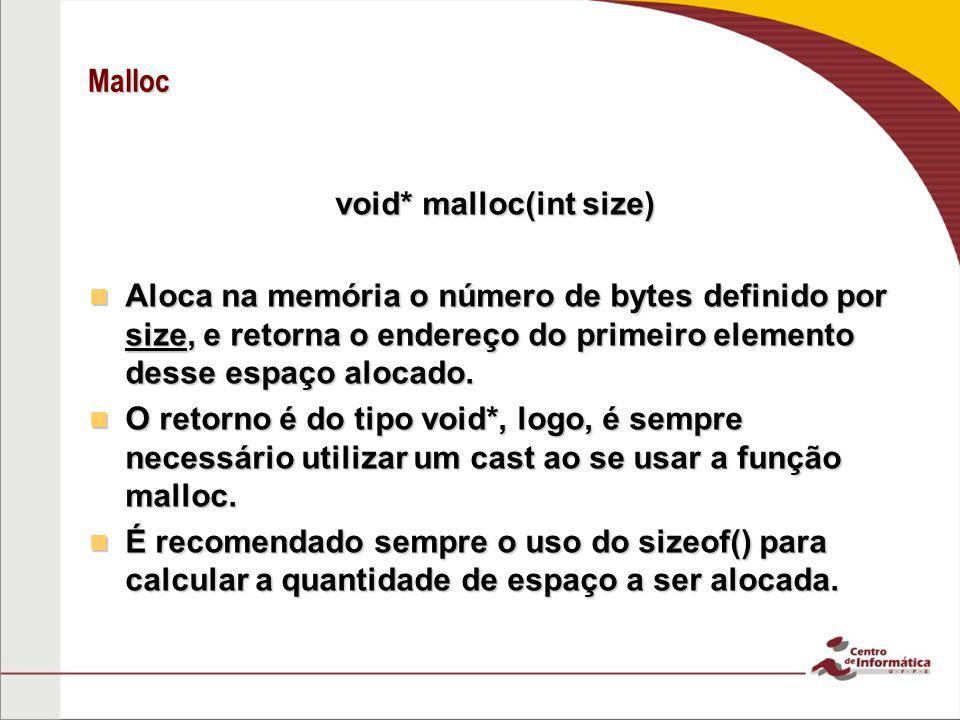 Malloc void* malloc(int size) Aloca na memória o número de bytes definido por size, e retorna o endereço do primeiro elemento desse espaço alocado. Al