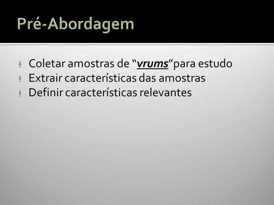 Coletar amostras de vrumspara estudo Extrair características das amostras Definir características relevantes