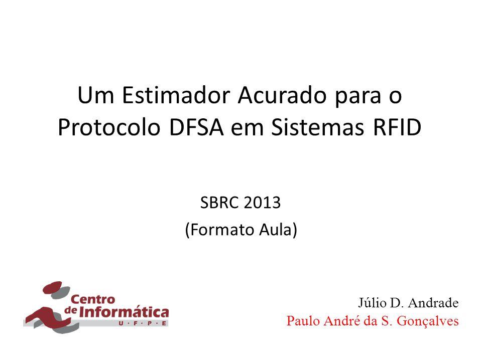 Um Estimador Acurado para o Protocolo DFSA em Sistemas RFID SBRC 2013 (Formato Aula) Júlio D. Andrade Paulo André da S. Gonçalves