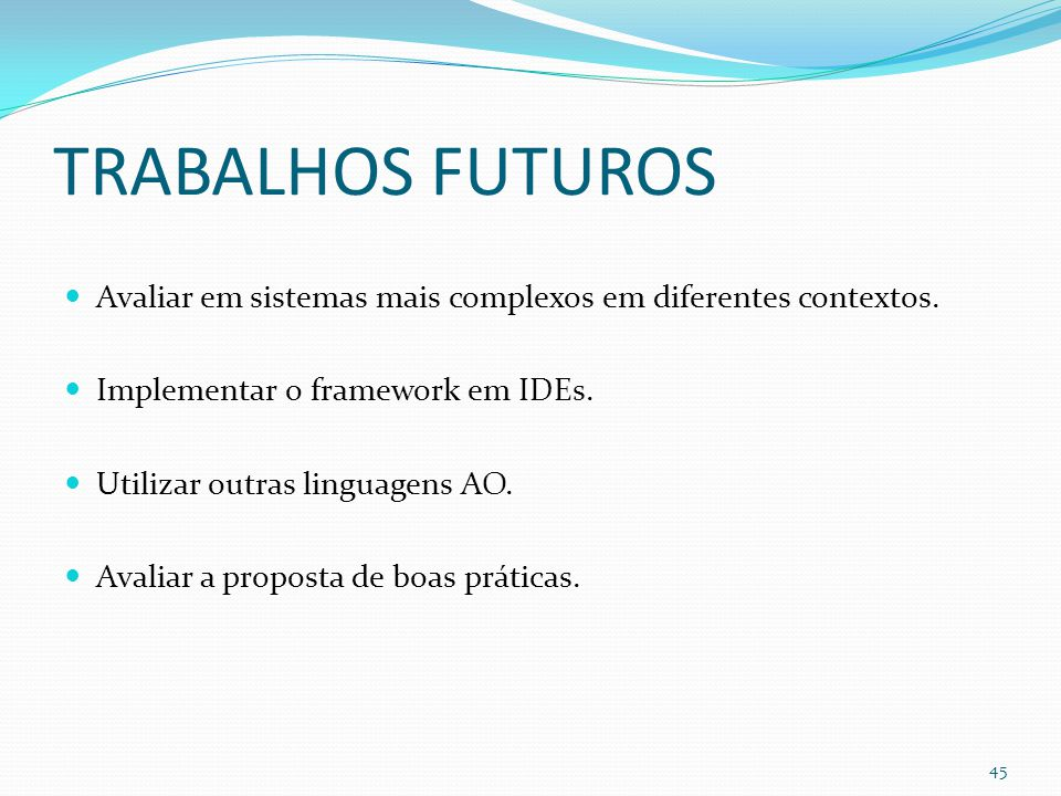 TRABALHOS FUTUROS Avaliar em sistemas mais complexos em diferentes contextos.