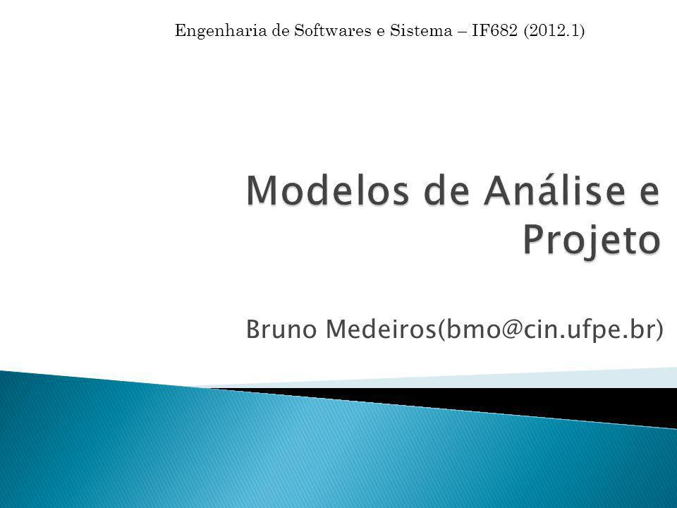 Bruno Medeiros(bmo@cin.ufpe.br) Engenharia de Softwares e Sistema – IF682 (2012.1)