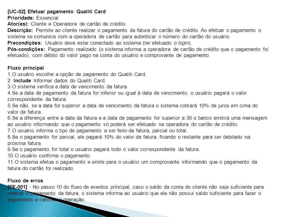[UC-02] Efetuar pagamento Qualiti Card Prioridade: Essencial Ator(es): Cliente e Operadora de cartão de crédito. Descrição: Permite ao cliente realiza