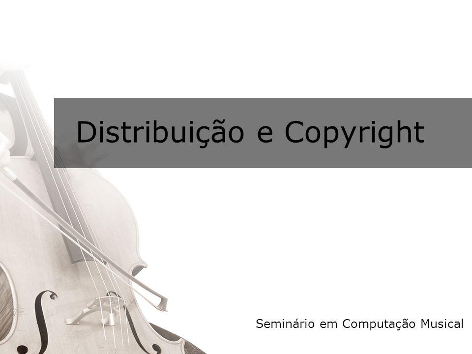 Distribuição e Copyright Seminário em Computação Musical