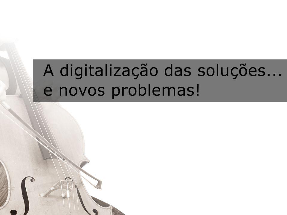 A digitalização das soluções... e novos problemas!