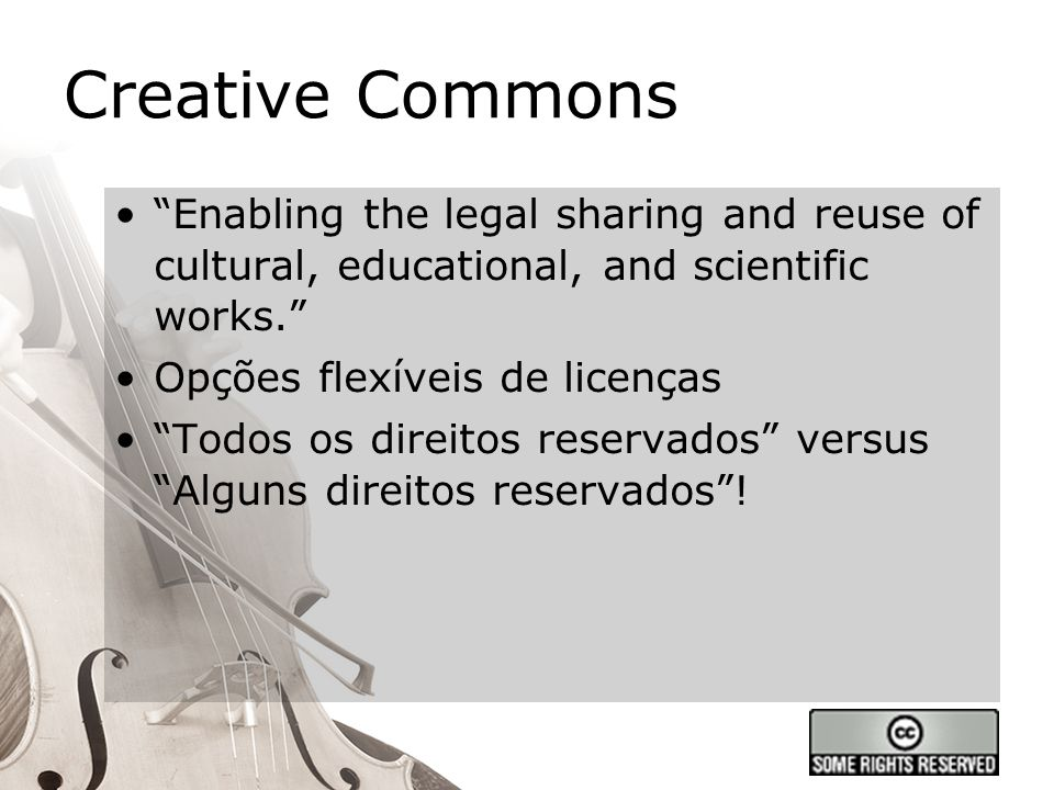 Creative Commons Enabling the legal sharing and reuse of cultural, educational, and scientific works.