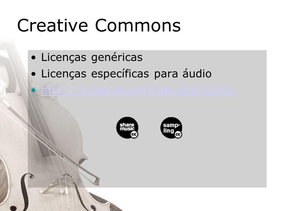 Creative Commons Licenças genéricas Licenças específicas para áudio http://creativecommons.org/audio/