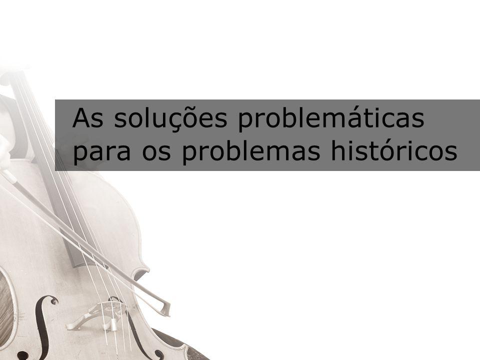 As soluções problemáticas para os problemas históricos