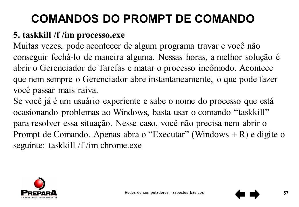 Redes de computadores - aspectos básicos 56 COMANDOS DO PROMPT DE COMANDO 4.